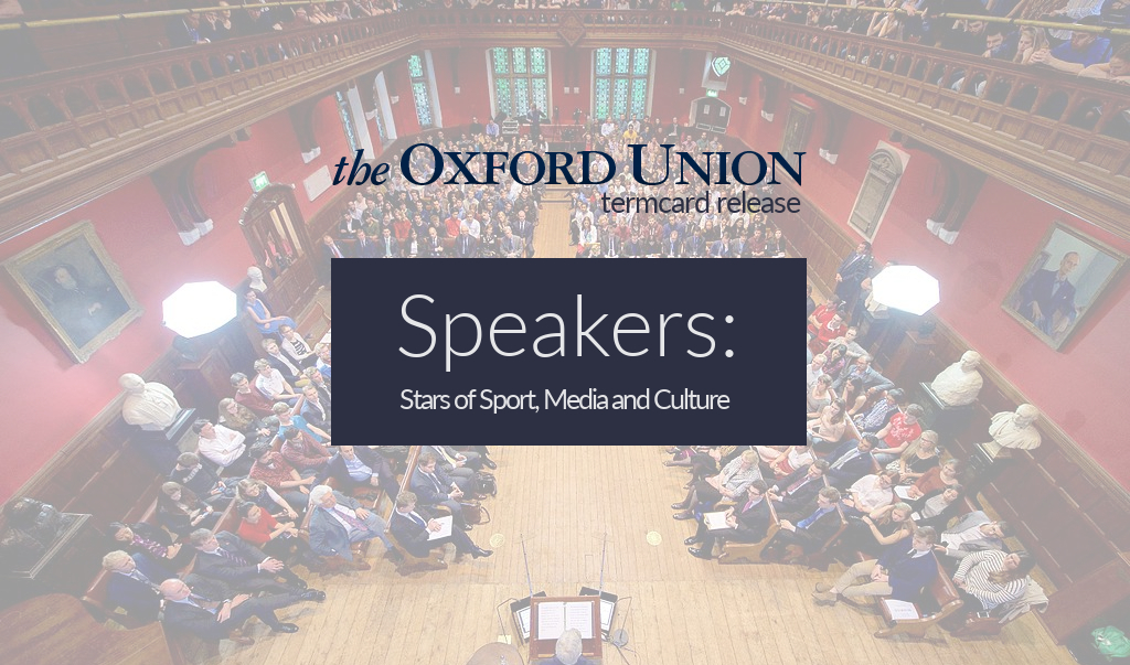 Oxford Union Termcard Release Hilary 2017: Stars of Sport, Media and Culture