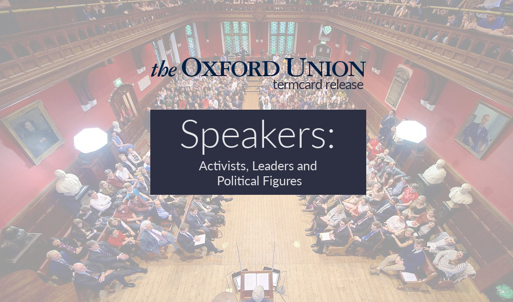 Oxford Union Termcard Release Hilary 2017: Activists, Leaders and Political Figures